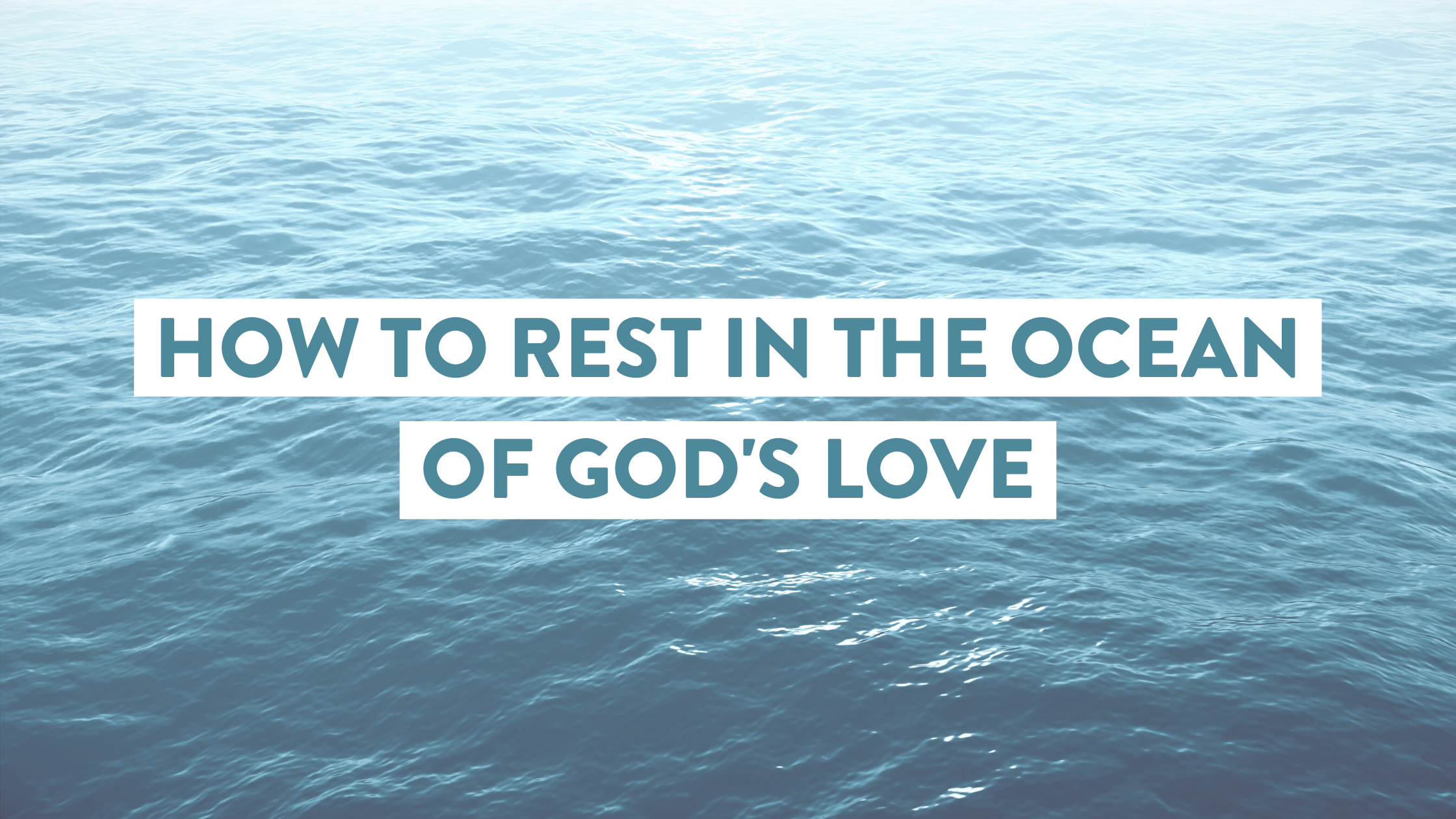 How to Rest in the Ocean of God's Love